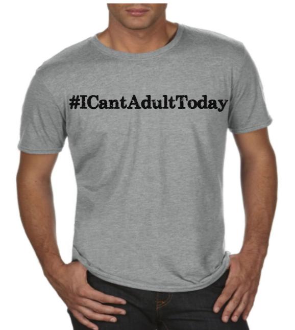 #ICantAdultToday Men's T-Shirt